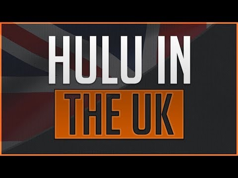 How to Watch Hulu in the United Kingdom (UK) - Updated for 2018
