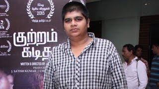Kuttram Kadithal will be one of the best tamil films - Karthik Subbaraj   Galatta Tamil