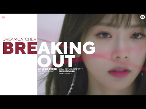 Dreamcatcher「Breaking Out」• Line Distribution | ドリームキャッチャー  • ブレーキングアウト