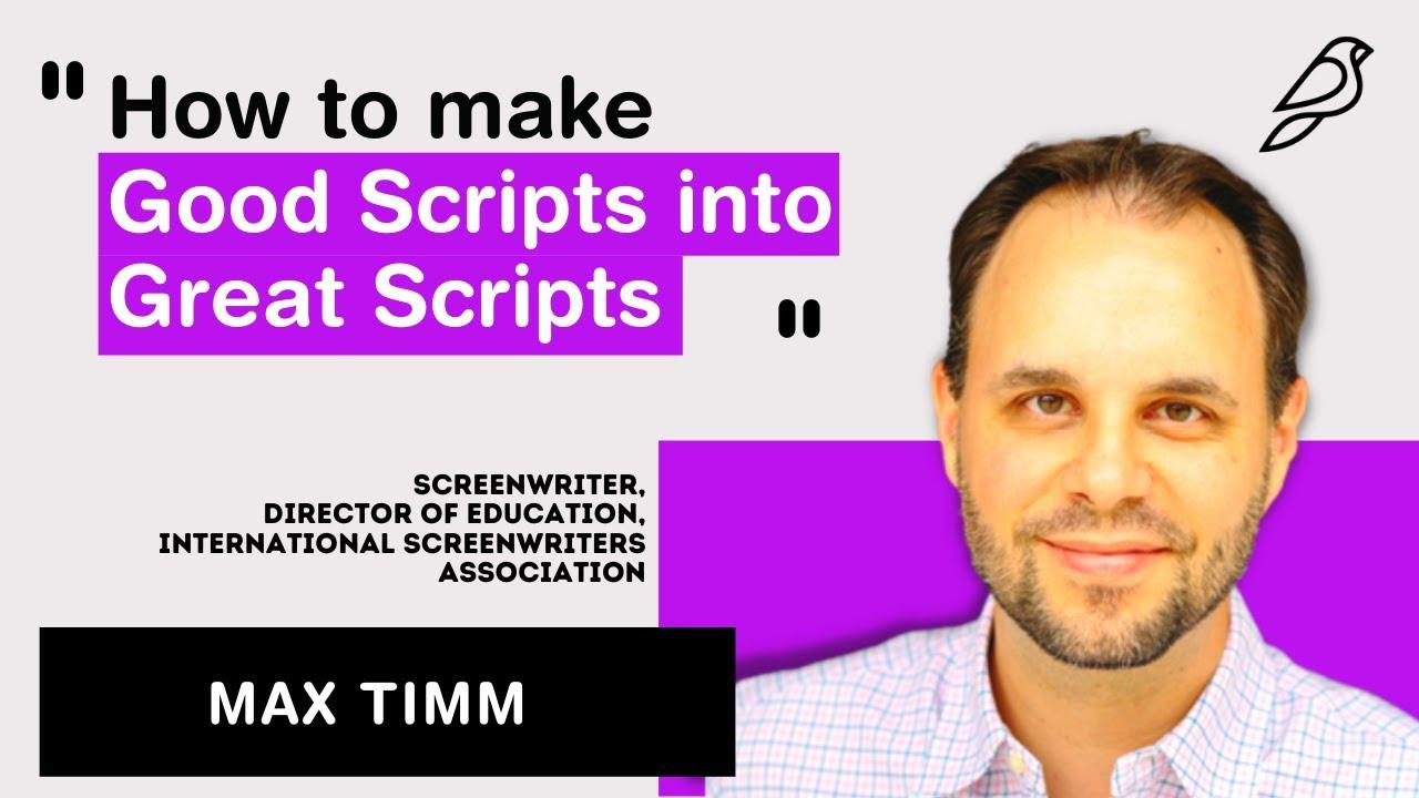 How to Make Good Scripts Great | Max Timm, International Screenwriters Association