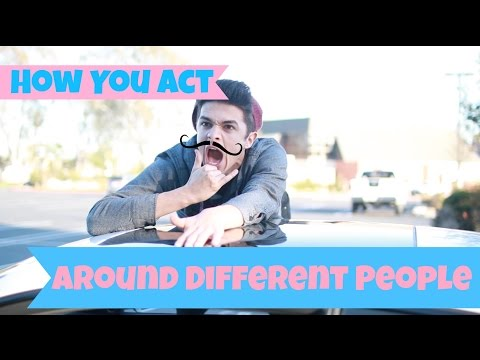 How You Act Around Different People   Brent Rivera