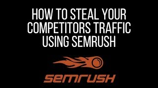 How to steal your competitors traffic using semrush