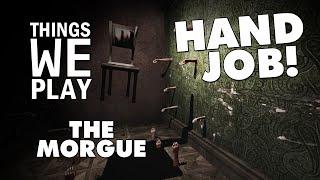 The Morgue - Hand Job!