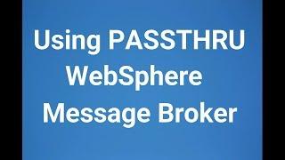 Using PASSTHRU in WebSphere Message Broker or IBM Integration Bus