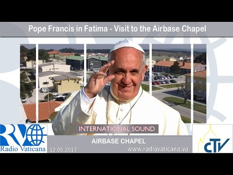 2017.05.12 - Pope Francis in Fatima - Visit to the Airbase Chapel