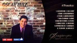 1 hora de musica cristiana - Oscar Ruiz