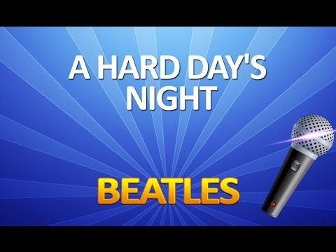 A Hard Day's Night - KARAOKE
