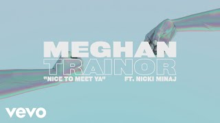 Download Lagu Meghan Trainor - Nice to Meet Ya ft Nicki Minaj MP3