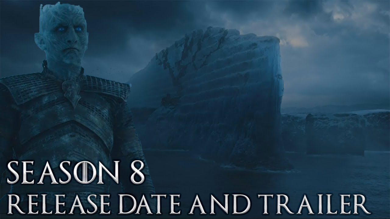 Game Of Thrones Season 8 Release Date: Game Of Thrones Season 8 Release Date And Trailer