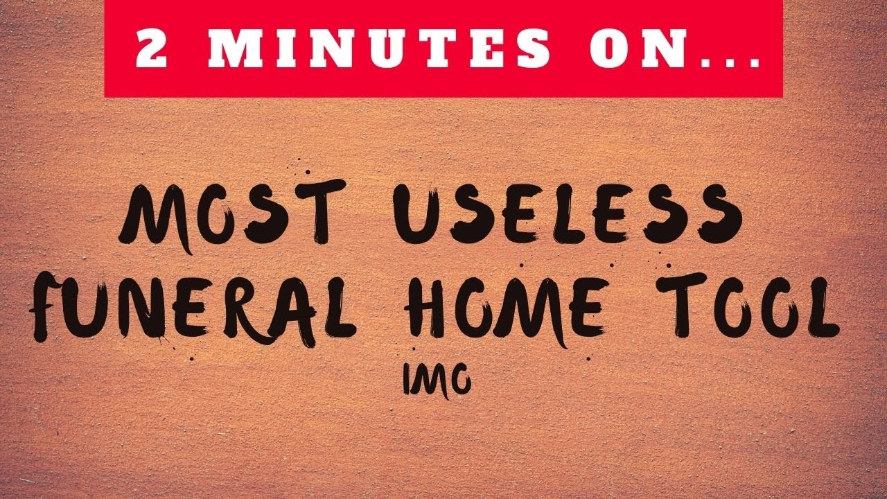 Most Useless Funeral Home Tool IMO - Just Give Me 2 Minutes