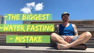 The biggest WATER FASTING Mistake and how to avoid it