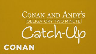 Conan & Andy's Insincere Two Minute Catch-Up  - CONAN on TBS