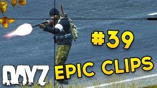 Epic Clips #39 - DayZ Standalone