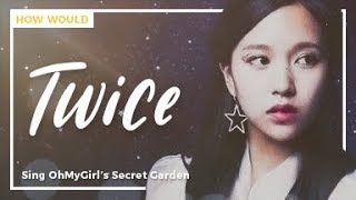 How Would Twice sing Oh My Girl! - Secret Garden