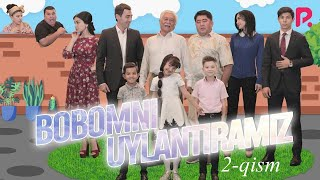 Bobomni Uylantiramiz O Zbek Serial Бобомни уйлантирамиз узбек сериал 2 Qism