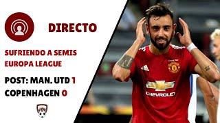 🔴 DIRECTO | MAN UTD 1 - 0 COPENHAGEN | SUFRIENDO A SEMIS EUROPA LEAGUE