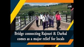 Bridge connecting Rajouri & Darhal comes as a major relief for locals - #ANI News