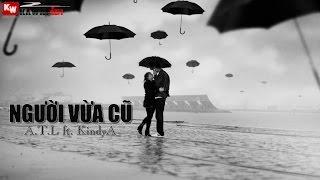 Người Vừa Cũ - A.T.L ft. KindyA [ Video Lyrics ]