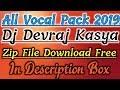 New Vocal Pack 2019 || By Dj Devraj Kasya 9950333097 || Free Zip File Download ||