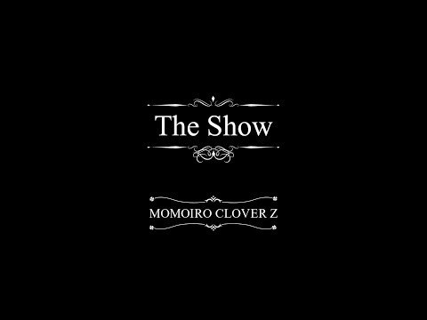 《Full ver.》ももいろクローバーZ / 『The Show』MUSIC VIDEO from「MOMOIRO CLOVER Z」