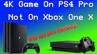 WTF Is Wrong With These Devs?! Another Game Confirmed 4K On PS4 Pro With No 4K On Xbox One X!!
