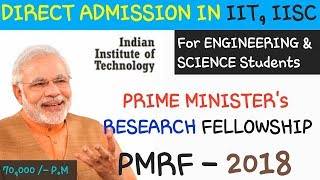 DIRECT ADMISSION IN IIT & IISC – PRIME MINISTER RESEARCH FELLOWSHIP SCHEME ~ 2018 { PMRF – 2018 }
