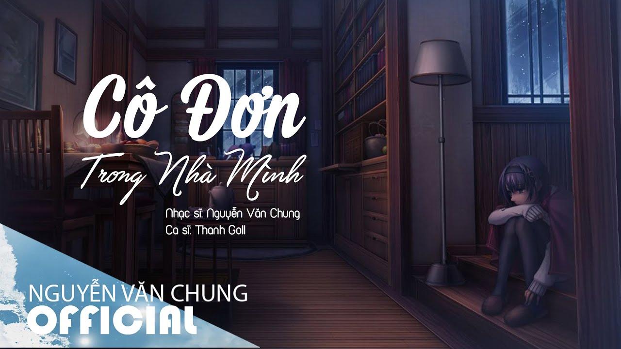CÔ ĐƠN TRONG NHÀ MÌNH (Acoustic) - Thanh Goll | ST: Nguyễn Văn Chung | Lyrics Video