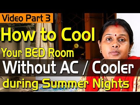 How to cool your Bed room during Summer night without AC or Cooler?