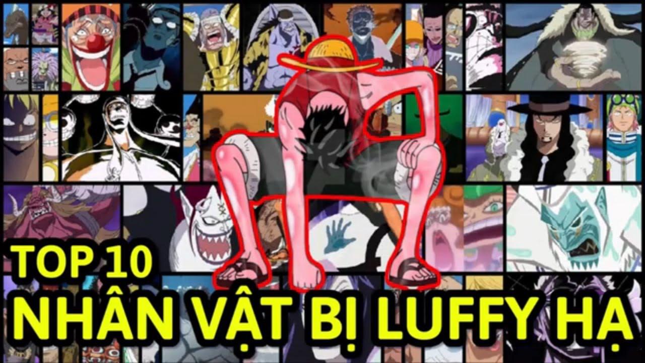 Top 10 Nhân vật mạnh nhất Luffy đã đánh bại !