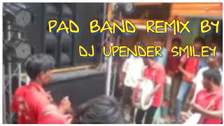 PAD BAND 2018 REMIX BY DJ UPENDER SMILEY @8143128971&7386658834@
