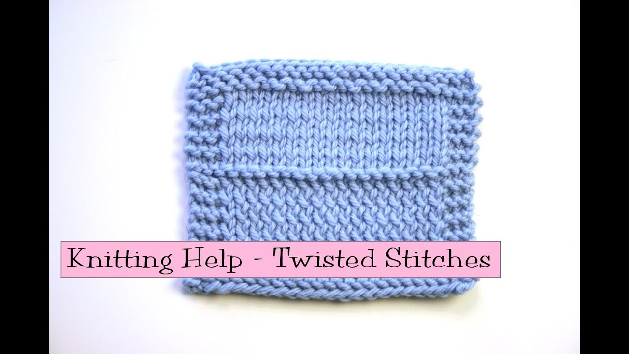 Knitting Help Twisted Knit Stitches Youtube