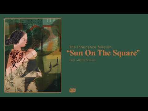 The Innocence Mission - Sun On The Square (Full Album Stream)