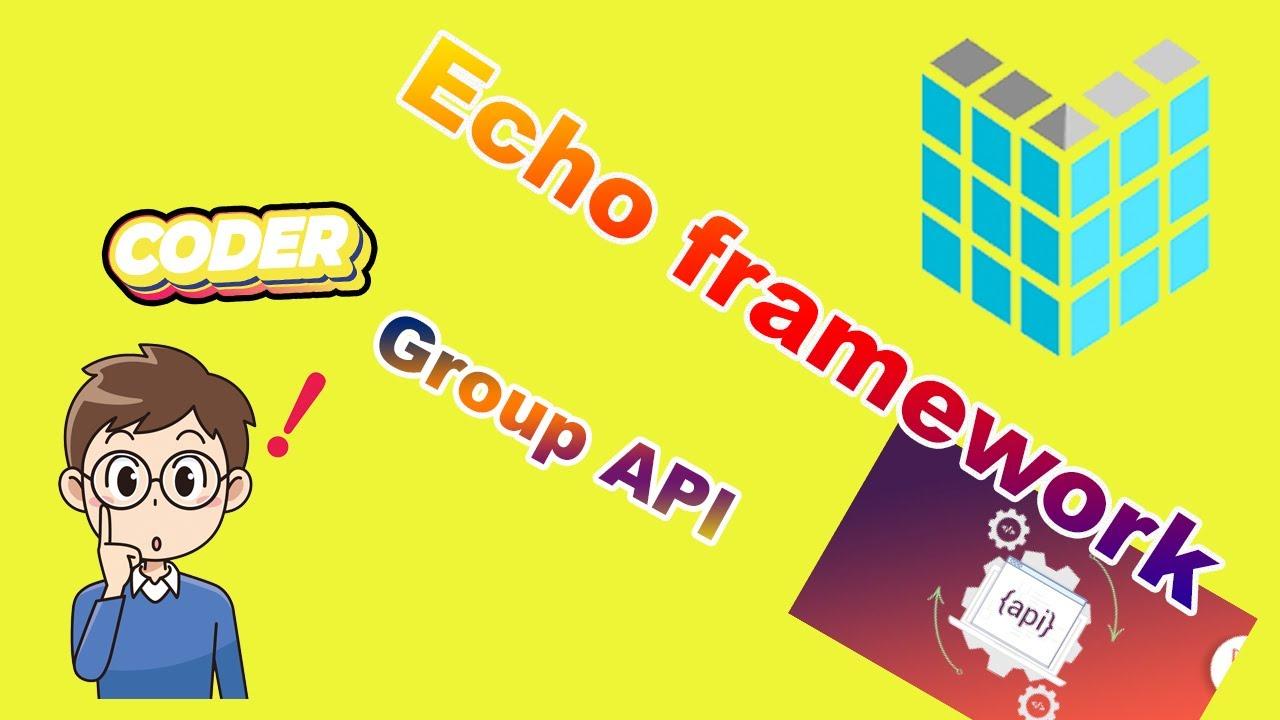Hướng dẫn Backend Golang #6 - Echo framework: Group API