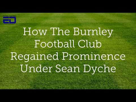 How the Burnley Football Club Regained Prominence Under Sean Dyche