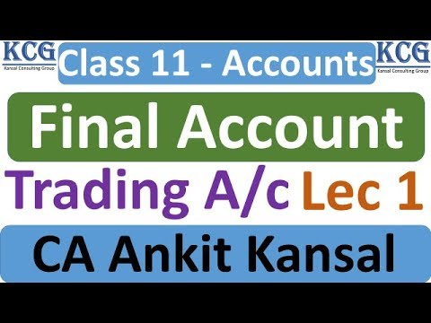 Final Account (Lec 1) | 11th Class Accounts | Trading A/C by Ankit Kansal
