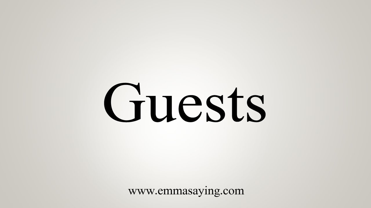 How To Say Guests