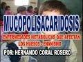 MUCOPOLISACARIDOSIS ( ENFERMEDADES METABOLICAS QUE AFECTAN LOS HUESOS - ENANISMO )