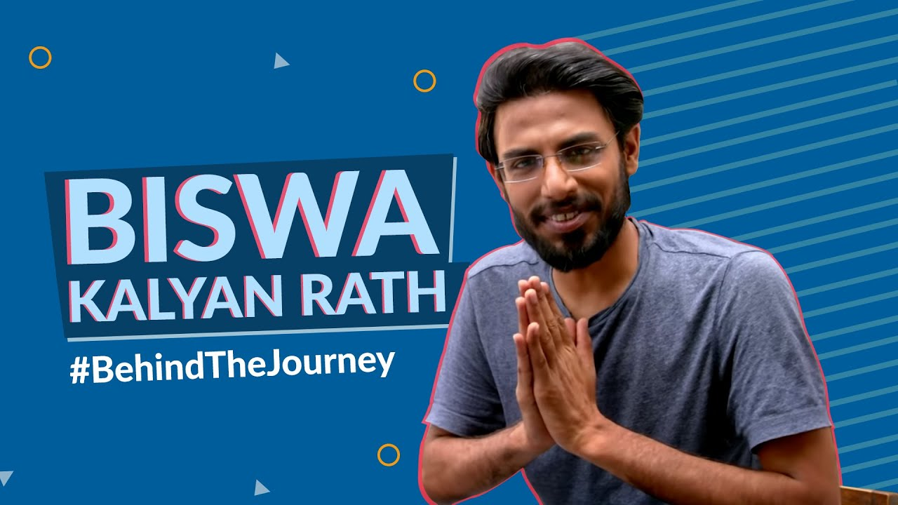 Behind The Journey - Biswa Kalyan Rath