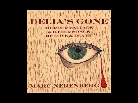 PREVIEW: DELIA'S GONE - Murder Ballads & Other Songs Of Love & Death - A New Album By MARC NERENBERG