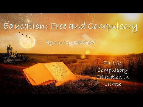 Compulsory Education in Europe, A History (by Murray Rothbard)