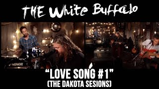 "THE WHITE BUFFALO - ""Love Song #1""  (The Dakota Sessions)"