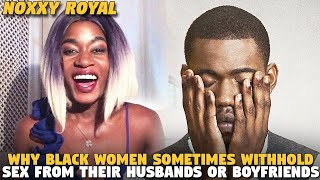 Why Black Women Sometimes Withhold Sex From Their Husbands Or Boyfriends (NOXXY ROYAL)