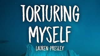 Lauren Presley - Torturing Myself (Lyrics)