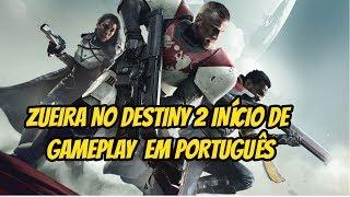 #DESTINY 2 DA ZUEIRA E O INÍCIO DE / GAMEPLAY EM (PT/BR)PORTUGUÊS