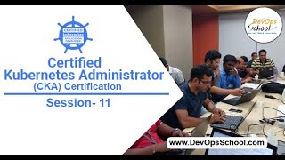Session 11 - Kubernetes - CKA Certification - Introduction - Part 11 Out of 20