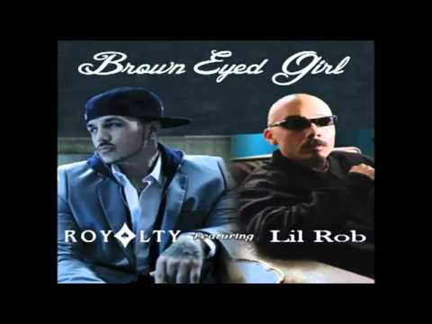 Royalty Ft. Lil Rob & Carlitos - Brown Eyed Girl