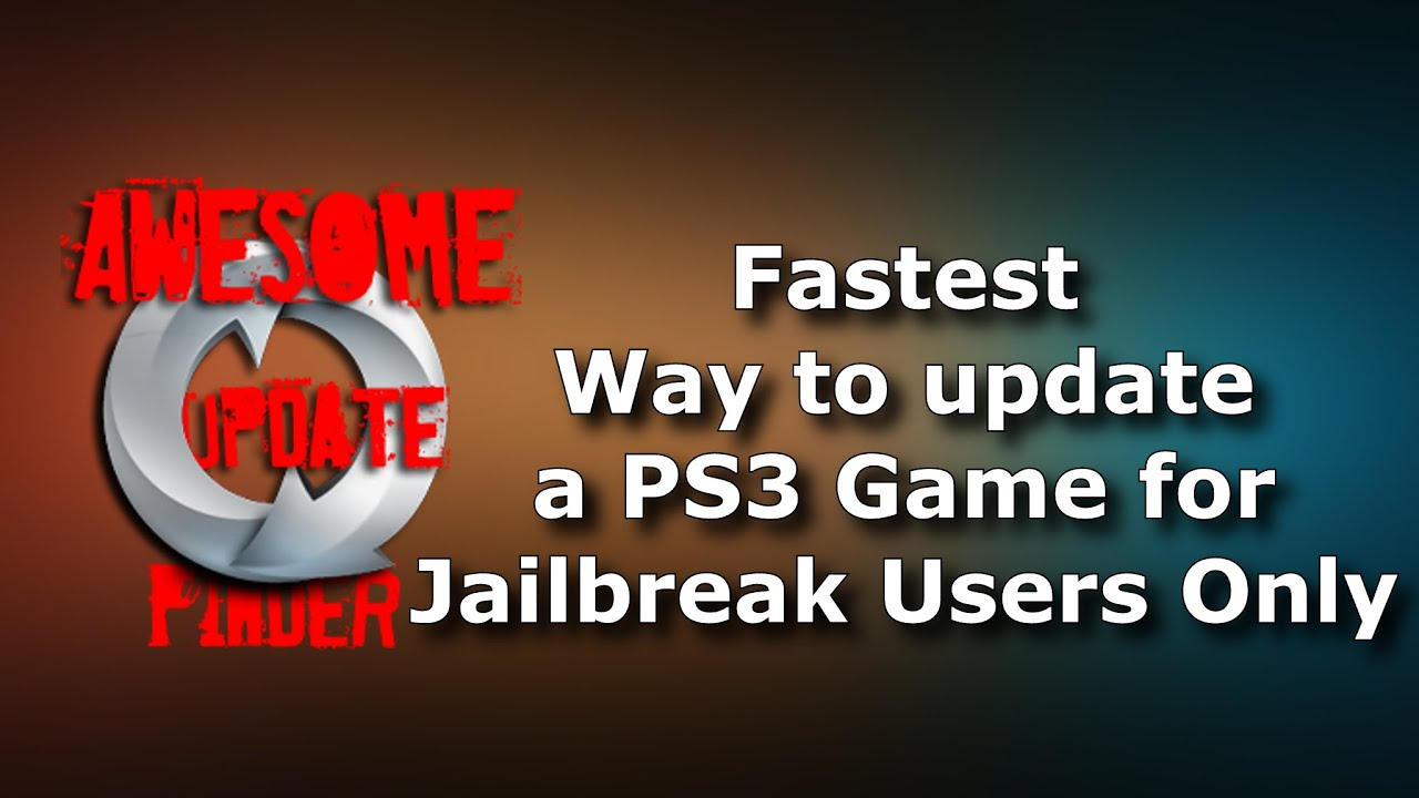 Fastest way to update a ps3 game (Jailbreak users) Awesome Update Finder 0 3