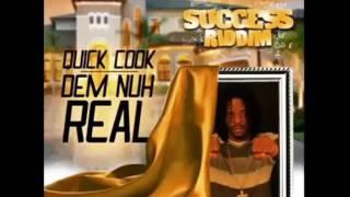 Quick Cook - Dem Nuh Real - Success Riddim - August 2016