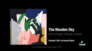 The Wooden Sky - Swimming In Strange Waters (Official Audio)
