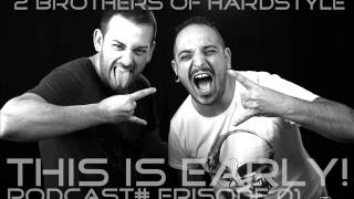 2 Brothers of Hardstyle - This is Early! Podcast #Episode 01